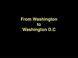 From Washington to Washington D.C