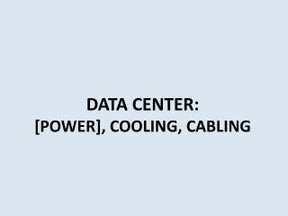 DATA CENTER:  [POWER], COOLING, CABLING