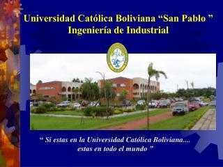 """""""  Si estas en la Universidad Católica Boliviana....  estas en todo el mundo """""""