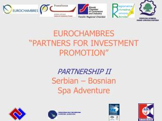 "EUROCHAMBRES ""PARTNERS FOR INVESTMENT PROMOTION"" PARTNERSHIP II Serbian – Bosnian  Spa Adventure"