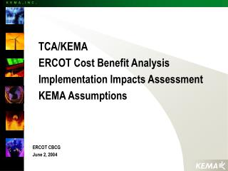 TCA/KEMA ERCOT Cost Benefit Analysis Implementation Impacts Assessment KEMA Assumptions