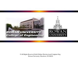 All Rights Reserved, Robi Polikar, Electrical and Computer Eng.  Rowan University, Glassboro, NJ 08028
