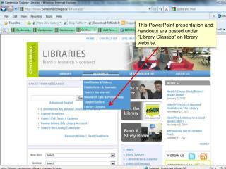 """This PowerPoint presentation and handouts are posted under """"Library Classes"""" on library website."""