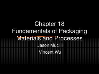 Chapter 18 Fundamentals of Packaging Materials and Processes