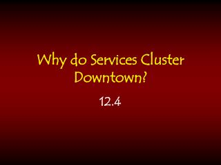 Why do Services Cluster Downtown?