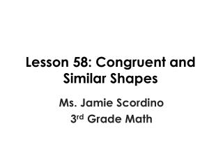 Lesson 58: Congruent and Similar Shapes