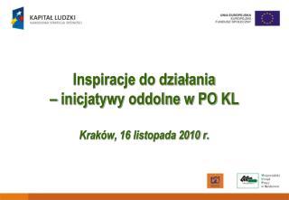 Inspiracje do działania  – inicjatywy oddolne w PO KL Kraków, 16 listopada 2010 r.
