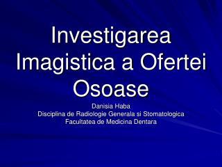 Investigarea Imagistica a Ofertei Osoase