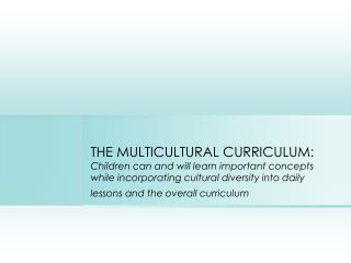 THE MULTICULTURAL CURRICULUM: Children can and will learn important concepts while incorporating cultural diversity into