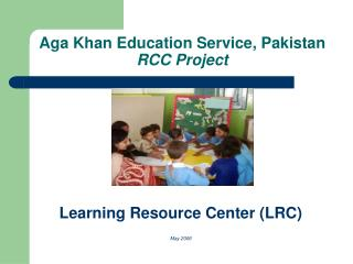 Aga Khan Education Service, Pakistan RCC Project