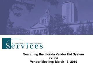 Searching the Florida Vendor Bid System (VBS) Vendor Meeting: March 18, 2010