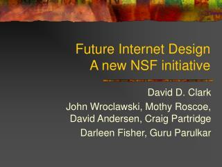 Future Internet Design A new NSF initiative