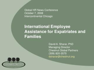 Global HR News Conference October 7, 2008 Intercontinental Chicago   International Employee Assistance for Expatriates a