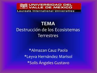 TEMA Destrucción de los Ecosistemas Terrestres