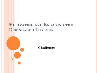 Motivating and Engaging the Disengaged Learner