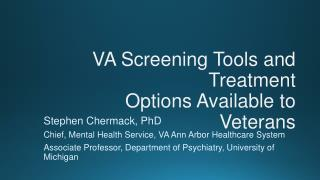 VA Screening Tools and Treatment  Options Available to Veterans