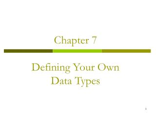 Chapter 7 Defining Your Own  Data Types