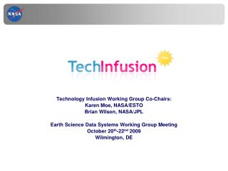 Technology Infusion Working Group Co-Chairs: Karen Moe, NASA/ESTO Brian Wilson, NASA/JPL