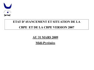 ETAT D'AVANCEMENT ET SITUATION DE LA  CBPE  ET DE LA CBPE VERSION 2007