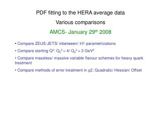 PDF fitting to the HERA average data Various comparisons AMCS- January 29 th  2008