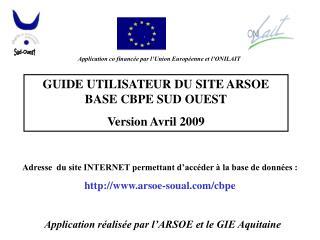 GUIDE UTILISATEUR DU SITE ARSOE BASE CBPE SUD OUEST Version Avril 2009