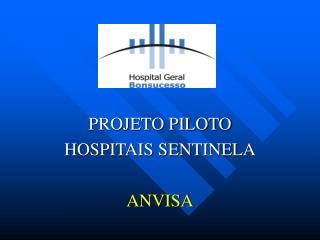 PROJETO PILOTO  HOSPITAIS SENTINELA ANVISA