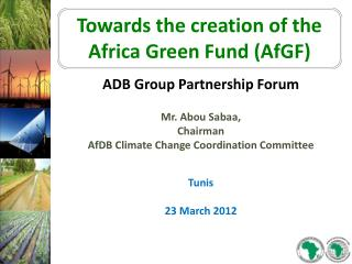 ADB Group Partnership Forum Mr. Abou Sabaa, Chairman AfDB Climate Change Coordination Committee