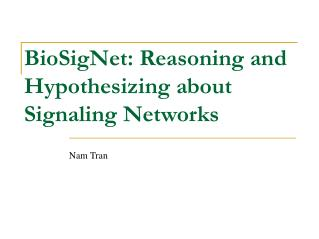 BioSigNet: Reasoning and Hypothesizing about Signaling Networks