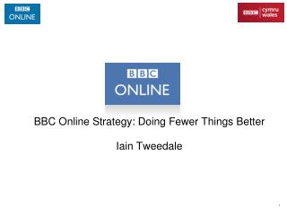 BBC Online Strategy: Doing Fewer Things Better Iain Tweedale