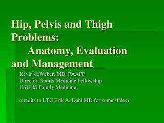Hip, Pelvis and Thigh Problems:  	Anatomy, Evaluation and Management