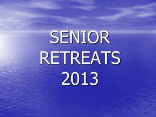SENIOR RETREATS 2013