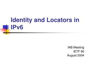 Identity and Locators in IPv6