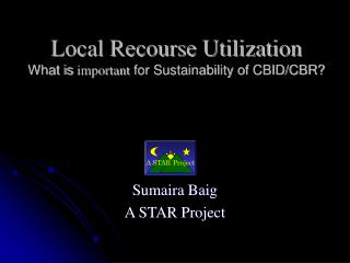 Local Recourse Utilization What is  important  for Sustainability of CBID/CBR?