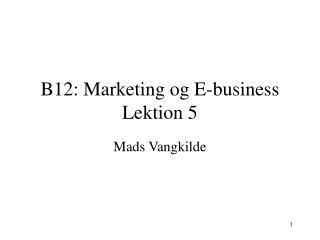 B12: Marketing og E-business Lektion 5