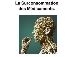 La Surconsommation  des Médicaments.