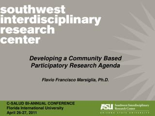 Developing a Community Based  Participatory Research Agenda Flavio Francisco Marsiglia, Ph.D.