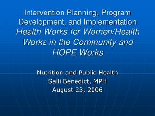 Nutrition and Public Health  Salli Benedict, MPH August 23, 2006