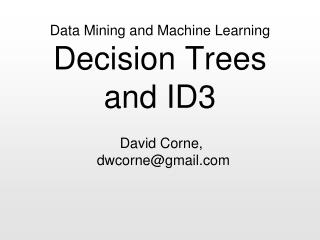 Data Mining and Machine Learning Decision Trees and ID3