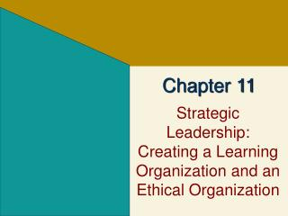 Strategic Leadership: Creating a Learning Organization and an Ethical Organization