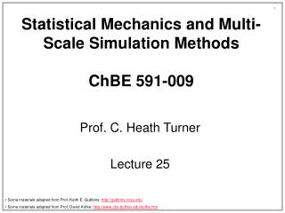 Statistical Mechanics and Multi-Scale Simulation Methods ChBE 591-009