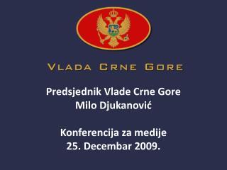 Predsjednik Vlade Crne Gore Milo Djukanović Konferencija za medije 25. Decembar 2009.