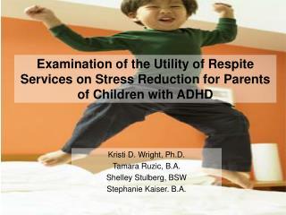 Kristi D. Wright, Ph.D. Tamara Ruzic, B.A. Shelley Stulberg, BSW Stephanie Kaiser. B.A.