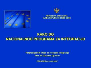 Potpredsjednik Vlade za evropske integracije Prof. Dr Gordana Djurovic PODGORICA, 8 Jun 2007 .