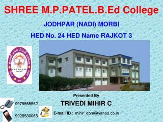 SHREE M.P.PATEL.B.Ed College JODHPAR (NADI) MORBI HED No. 24 HED Name RAJKOT 3