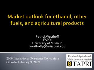 Market outlook  for  ethanol ,  other  fuels, and agricultural  products