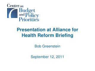 Presentation at Alliance for  Health Reform Briefing