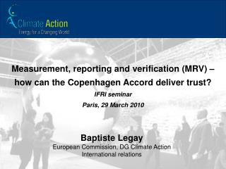 Measurement, reporting and verification (MRV)  �  how can the Copenhagen Accord deliver trust?