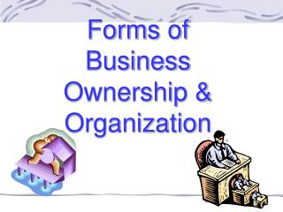 Forms of Business Ownership & Organization