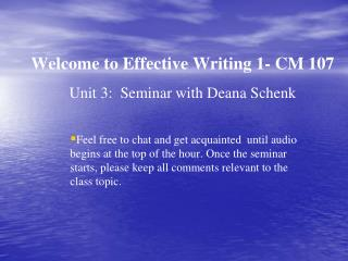 Welcome to Effective Writing 1- CM 107 Unit 3:  Seminar with Deana Schenk