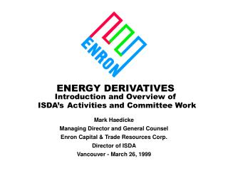 ENERGY DERIVATIVES Introduction and Overview of  ISDA's Activities and Committee Work